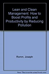 Lean and Clean Management: How to Boost Profits and Productivity by Reducing Pollution