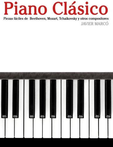 Descargar Libro Piano Clásico: Piezas Fáciles De Beethoven, Mozart, Tchaikovsky Y Otros Compositores Javier Marcó