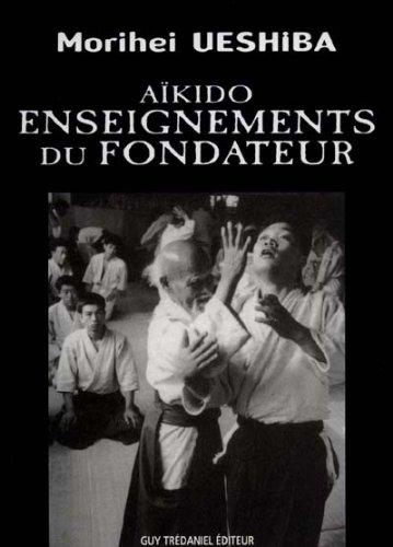 Aikido, Enseignements du fondateur Broché – 19 juin 2000 Morihei Ueshiba Guy Trédaniel 2844451713 AUK2844451713