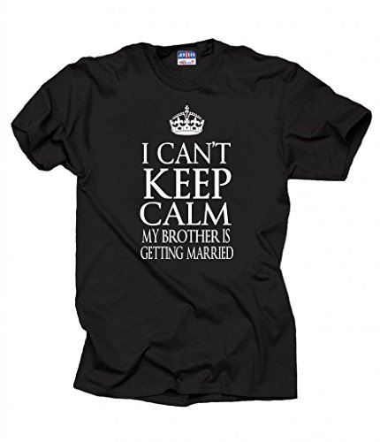 I can't keep calm my brother is getting married T-shirt engagement wedding X-Large Black by Milky Way Tshirts