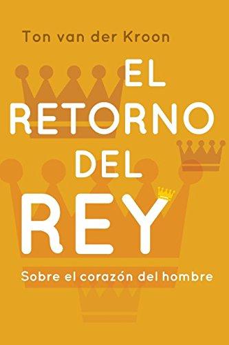 El Retorno del Rey: Un libro para hombres sobre el amor,  el placer y el liderazgo (Spanish Edition) [Ton van der Kroon] (Tapa Blanda)