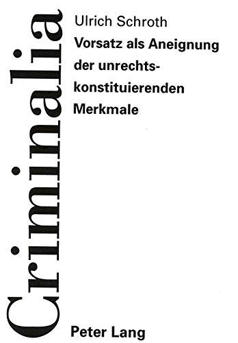 Vorsatz als Aneignung der unrechtskonstituierenden Merkmale (Criminalia) (German Edition)