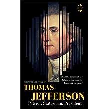 THOMAS JEFFERSON: Patriot. Statesman. President. The Entire Life Story (GREAT BIOGRAPHIES Book 1)
