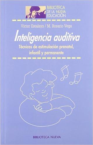 Inteligencia auditiva: Técnicas de estimulación prenatal, infantil y permanente Biblioteca de la Nueva Educación: Amazon.es: Víctor Estalayo, M. Rosario ...