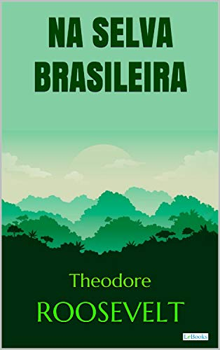 Roosevelt: Na Selva Brasileira (Aventura Histórica) por [Roosevelt, Theodore]