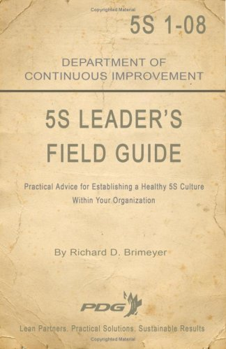 5S Leader's Field Guide: Practical Advice for Establishing a Healthy 5S Culture Within Your Organization