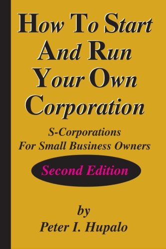 Pdf Business How To Start And Run Your Own Corporation: S-Corporations For Small Business Owners