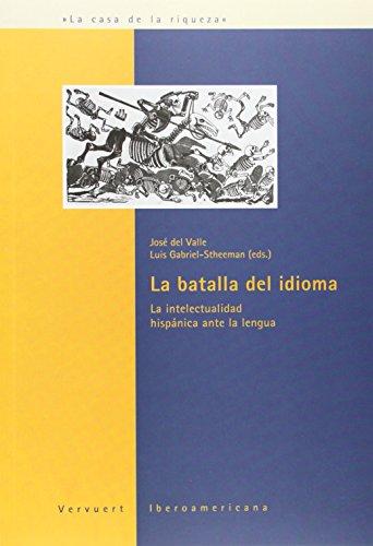 La batalla del idioma. La intelectualidad hispanica ante la lengua. (Spanish Edition)