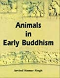 Animals in Early Buddhism, Arvind Kumar Singh, 8178540940