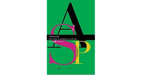 Postweb: crear con la maquina y en la red (Spanish Edition): Alex Saum-Pascual: 9788416922796: Amazon.com: Books