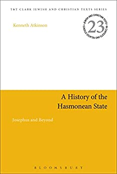 A History of the Hasmonean State: Josephus and Beyond (Jewish and Christian Texts) por [Atkinson, Kenneth]