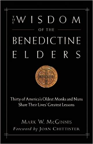 Read The Wisdom of the Benedictine Elders: Thirty of America's Oldest Monks and Nuns Share Their Lives' Greatest Lessons PDF, azw (Kindle)