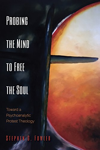 Probing the Mind to Free the Soul: Toward a Psychoanalytic Protest Theology