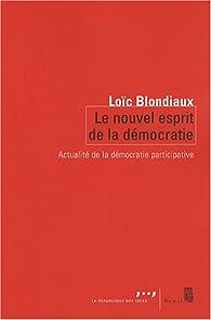 Le nouvel esprit de la démocratie. Actualité de la démocratie participative par Loïc Blondiaux
