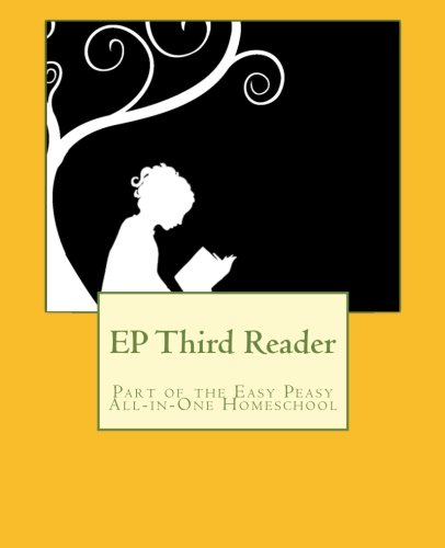 EP Third Reader: Part of the Easy Peasy All-in-One Homeschool (EP Reader Series) (Volume 3)