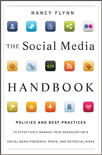 The Social Media Handbook: Rules, Policies, and Best Practices to Successfully Manage Your Organizations Social Media Presence, Posts, and Potential 1st ...