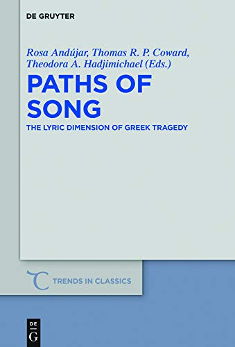 Paths of Song: TheLyricDimensionofGreekTragedy (Trends in Classics - Supplementary Volumes Book 58)