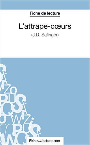 L'attrape-Coeurs de J.D. Salinger (Fiche de lecture): Analyse complète de l'oeuvre (French Edition)