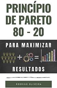 Princípio de Pareto 80/20: Para Maximizar os Resultados (trabalhe menos e faça mais - 20% das causas resolvem