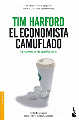 El Economista Camuflado: La Economia de Las Pequenas Cosas (Spanish Edition)