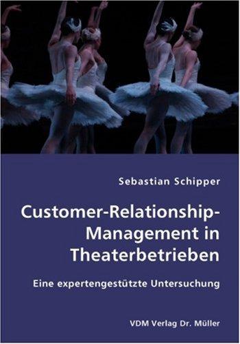 Customer-Relationship-Management in Theaterbetrieben: Eine expertengestützte Untersuchung
