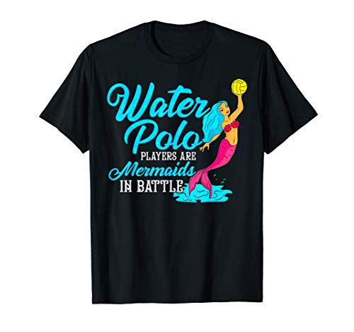 Cute Water Polo Players are Mermaids in Battle T-Shirt (Best Water Polo Player)