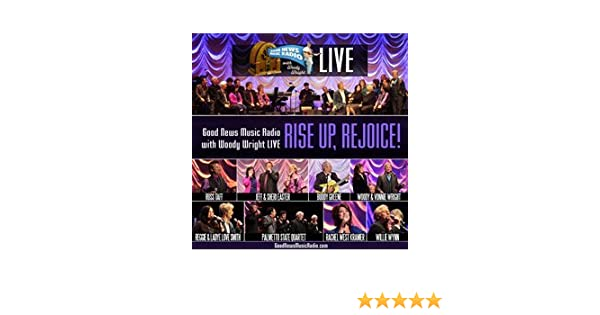 - Live! Rise Up, Rejoice! (Good News Music Radio With Woody Wright Presents) - Amazon.com Music