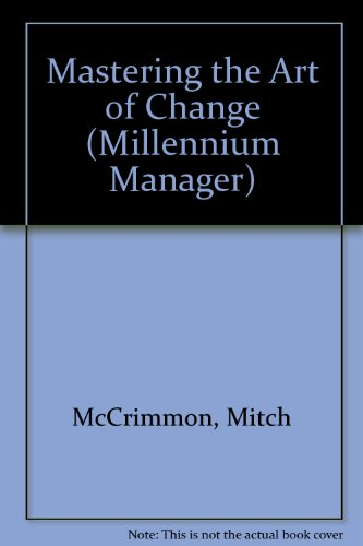 The Change Master: Managing and Adapting to Organizational Change (Millennium Manager Series)