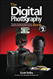 The Digital Photography Book, Part 2: The Step-by-Step Secrets for How to Make Your Photos Look Like the Pros!