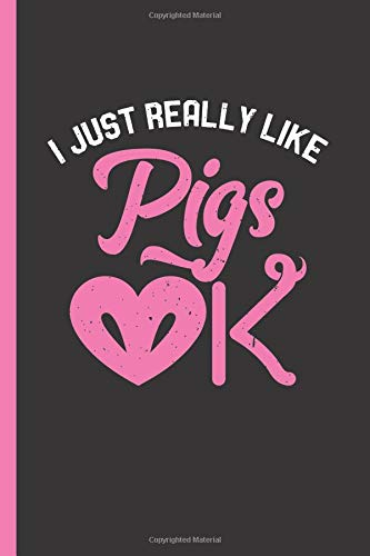 I Just Really Like Pigs OK: Notebook & Journal Or Diary For Pig Lovers & Farmers - Take Your Notes Or Gift It, Wide Ruled Paper (120 Pages, 6x9