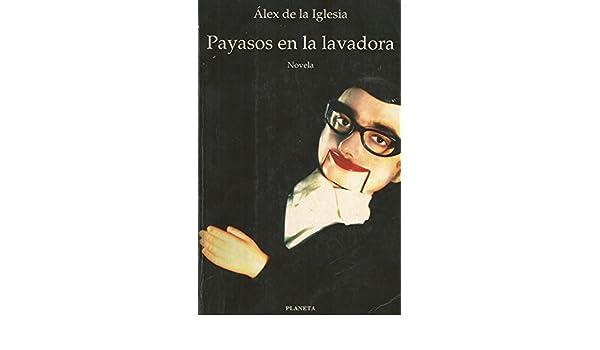 Payasos en la lavadora: Novela (Colección Fábula) (Spanish ...
