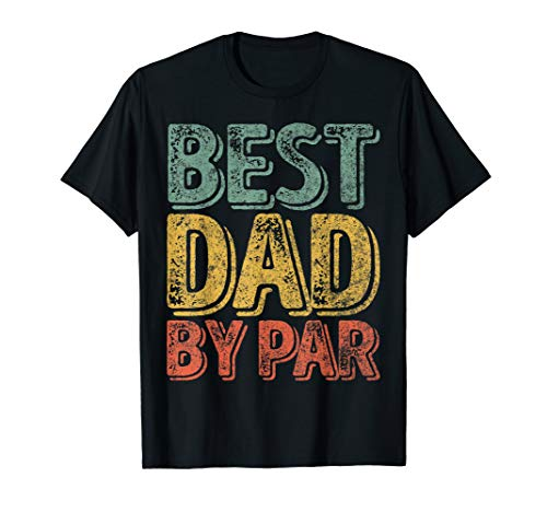 - Mens Best Dad By Par Shirt Father's Day Golf Lover Gift T-Shirt T-Shirt
