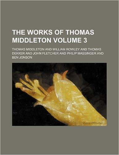 The Works of Thomas Middleton Volume 3: Thomas Middleton