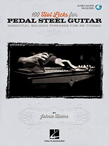 - 100 Hot Licks for Pedal Steel Guitar: Essential Soloing Phrases for E9 Tuning