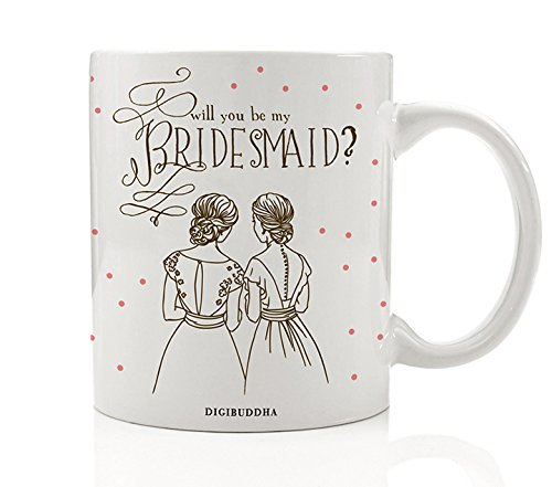 Bridesmaid Mug Will You Be My Bridesmaid? Quote Fun Wedding Party Proposal Present Asking Best Friends Bridal Party Gift Idea Sister Woman Her Women Bestie 11oz Ceramic Coffee Cup Digibuddha DM0326