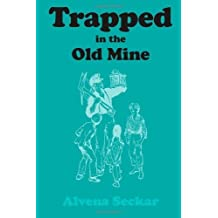 Trapped in the Old Mine by Alvena Seckar (1999-11-01)