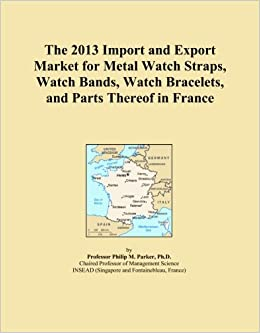 Book The 2013 Import and Export Market for Metal Watch Straps, Watch Bands, Watch Bracelets, and Parts Thereof in France