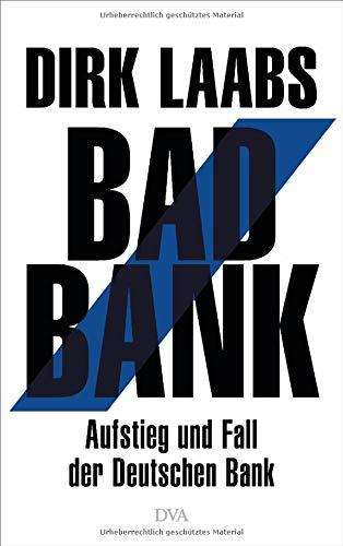 Bad Bank: Aufstieg und Fall der Deutschen Bank Gebundenes Buch – 17. September 2018 Dirk Laabs Deutsche Verlags-Anstalt 3421048002 Geschäft / Kreditgeschäft