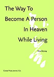 The Way To Become A Person In Heaven While Living (English Edition)