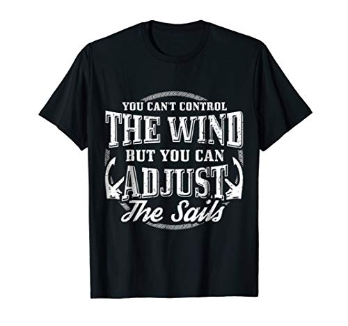 (You Can't Control Wind But You Can Adjust Sails Tshirt)