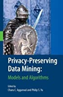 Privacy-Preserving Data Mining: Models and Algorithms Front Cover