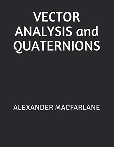 VECTOR ANALYSIS and QUATERNIONS: ALEXANDER MACFARLANE ALEXANDER MACFARLANE