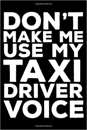 Don't Make Me Use My Taxi Driver Voice: 6x9 Notebook, Ruled