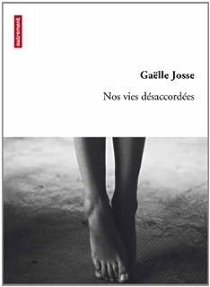 Nos vies désaccordées : [roman], Josse, Gaëlle