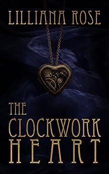 The Clockwork Heart by [Rose, Lilliana]