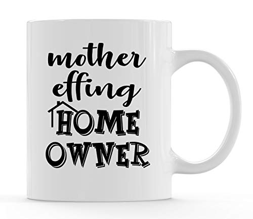 Housewarming Gifts - Unique House Gifts For New Home Owner - Funny First Time Home Owner Gift Ideas - Mother Effing Homeowner 11 oz Humorous Coffee Mug for Men and Women by Funny Bone Products -