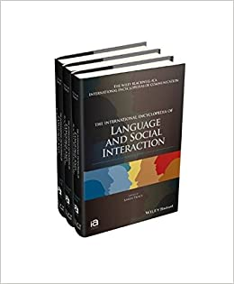 The International Encyclopedia of Language and Social Interaction (ICAZ - Wiley Blackwell-ICA International Encyclopedias of Communication)