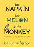 Barbara Burke'sThe Napkin The Melon & The Monkey: How to Be Happy and Successful by Simply Changing Your Mind [Hardcover](2010)