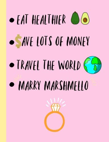 Eat Healthier,Save lots of money,Travel the world, Marry Marshmello: Fans,Gifts,Cute Notebook, Journal, College ruled Composition Book, Christmas, Birthday,Novelty,Present