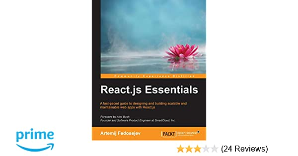 React js Essentials: A fast-paced guide to designing and